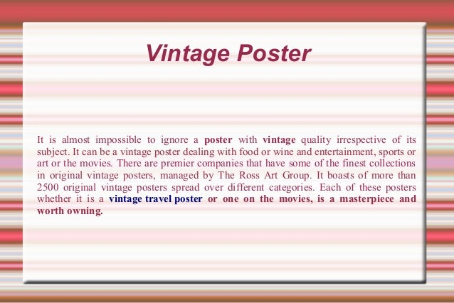 Vintage Poster It is almost impossible to ignore a poster with vintage quality irrespective of its subject. It can be a vi...