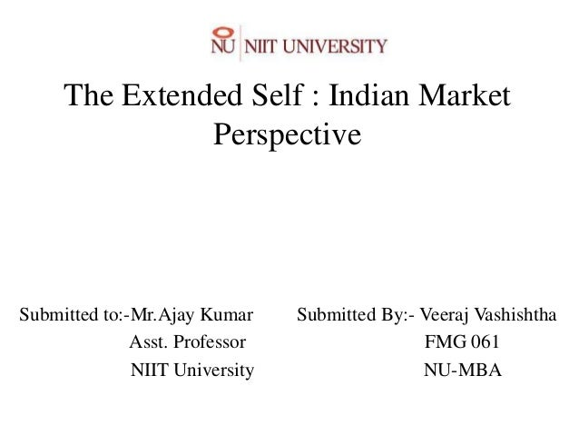 The Extended Self : Indian Market               PerspectiveSubmitted to:-Mr.Ajay Kumar     Submitted By:- Veeraj Vashishth...