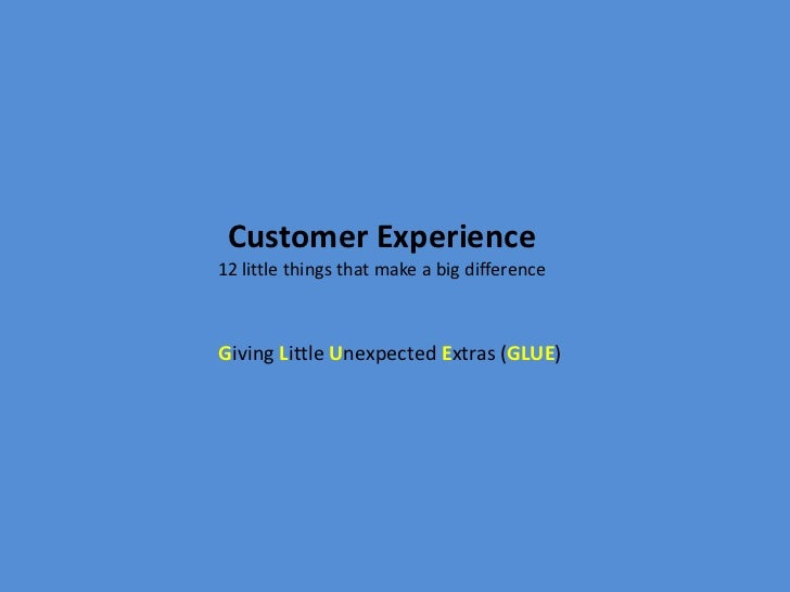 Customer Experience12 little things that make a big differenceGiving Little Unexpected Extras (GLUE)