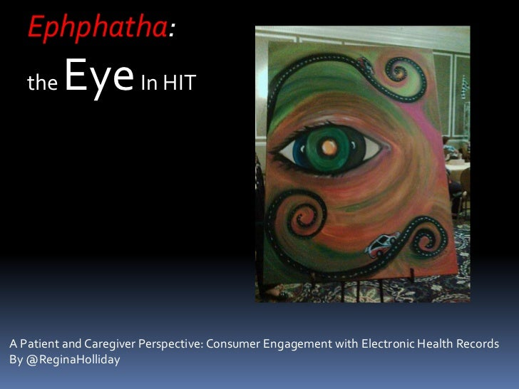 Ephphatha:<br />the Eye In HIT<br />A Patient and Caregiver Perspective: Consumer Engagement with Electronic Health Record...
