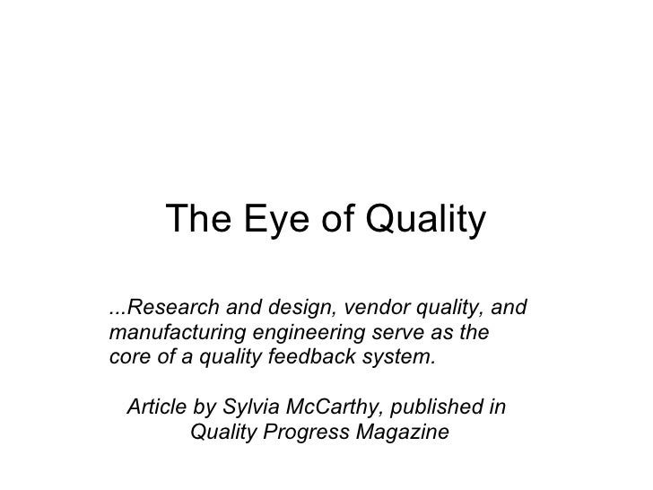 The Eye of Quality  ...Research and design, vendor quality, and manufacturing engineering serve as the core of a quality f...