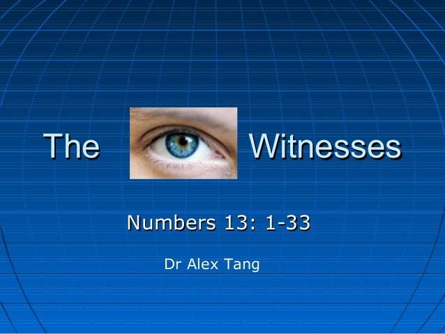 The                Witnesses      Numbers 13: 1-33         Dr Alex Tang