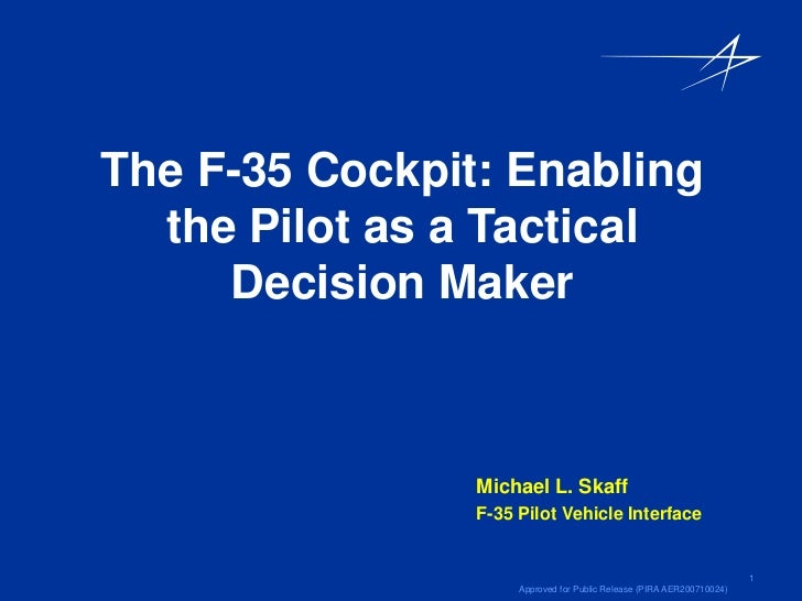 The F-35 Cockpit: Enabling  the Pilot as a Tactical     Decision Maker                Michael L. Skaff                F-35...
