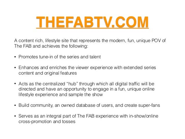 THEFABTV.COM A content rich, lifestyle site that represents the modern, fun, unique POV of The FAB and achieves the follow...