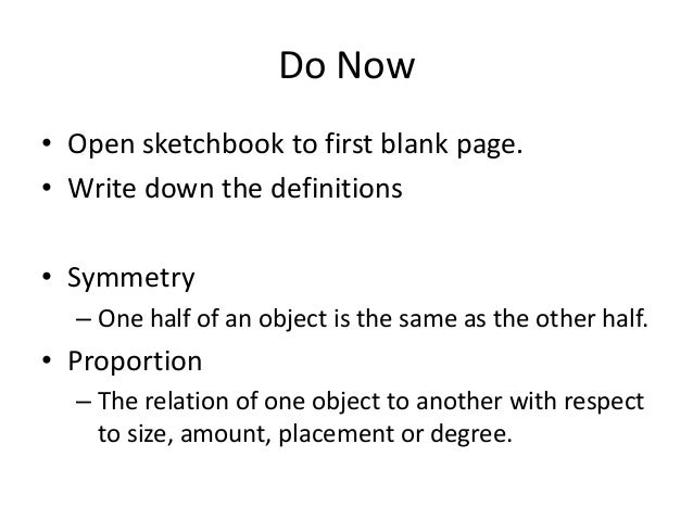 Do Now • Open sketchbook to first blank page. • Write down the definitions • Symmetry – One half of an object is the same ...