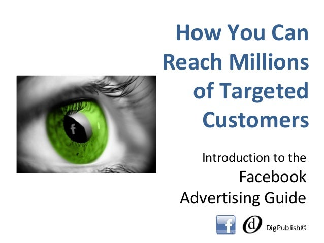 How You CanReach Millions  of Targeted   Customers   Introduction to the         Facebook Advertising Guide              D...