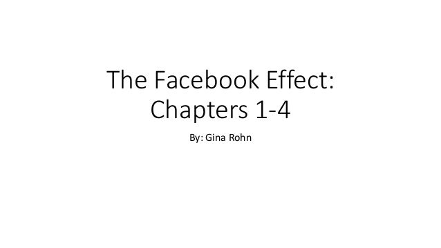 The Facebook Effect: Chapters 1-4 By: Gina Rohn