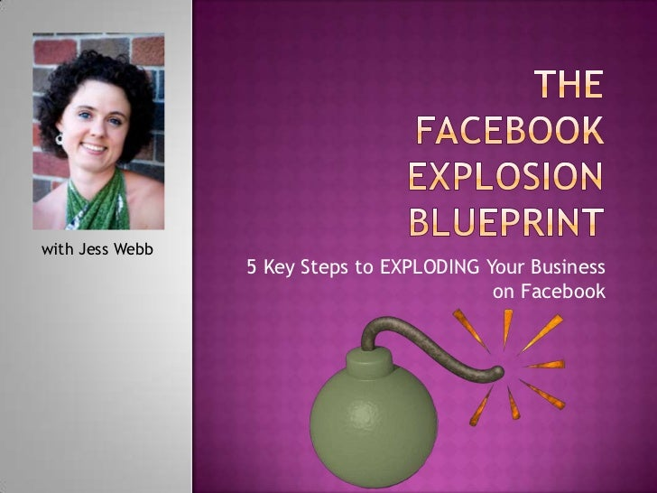 TheFacebook Explosion Blueprint<br />5 Key Steps to EXPLODING Your Business on Facebook<br />with Jess Webb<br />