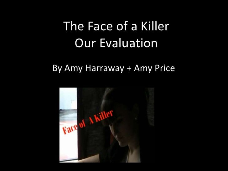 The Face of a KillerOur Evaluation<br />By Amy Harraway + Amy Price<br />