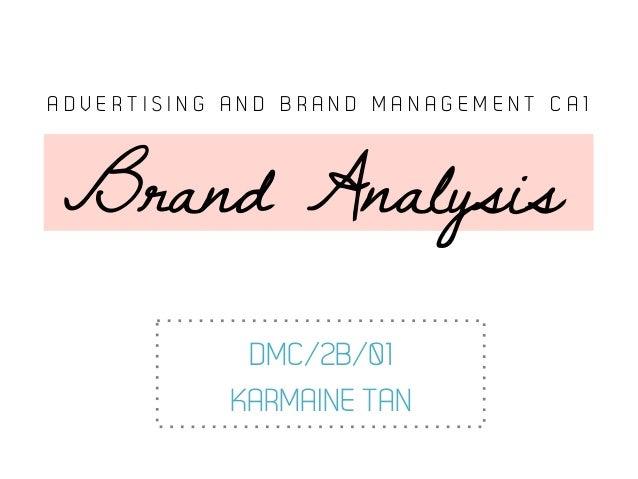 DMC/2B/01 KARMAINE TAN A D V E R T I S I N G A N D B R A N D M A N A G E M E N T C A 1 Brand Analysis