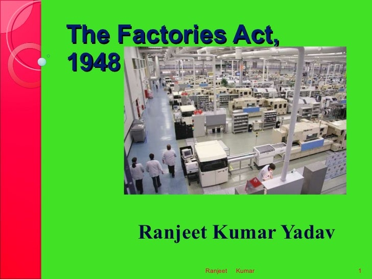 The Factories Act,  1948  Ranjeet Kumar Yadav  Ranjeet  Kumar