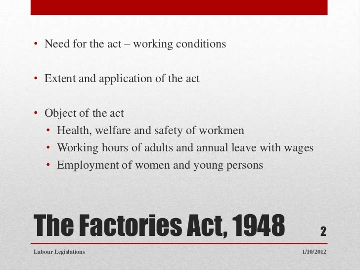 factories act An act to make further and better provision for the regulation of the conditions of employment in factories and other places as regards the safety, health and.