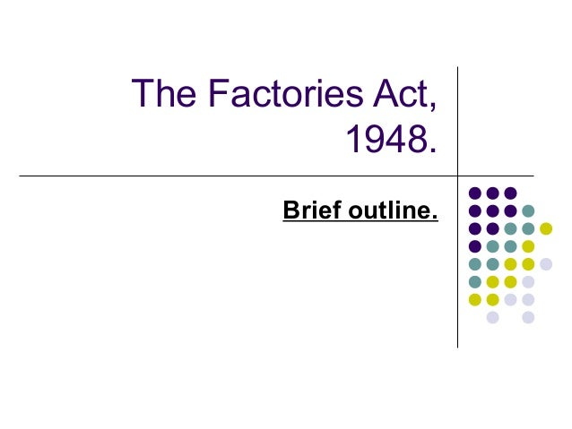 The Factories Act, 1948. Brief outline.