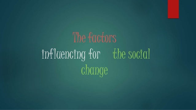 The factors influencing for the social change