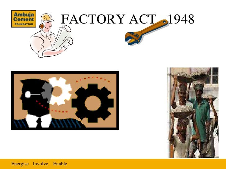 FACTORY ACT, 1948Energise Involve Enable