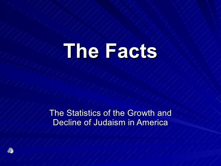 The Facts The Statistics of the Growth and Decline of Judaism in America