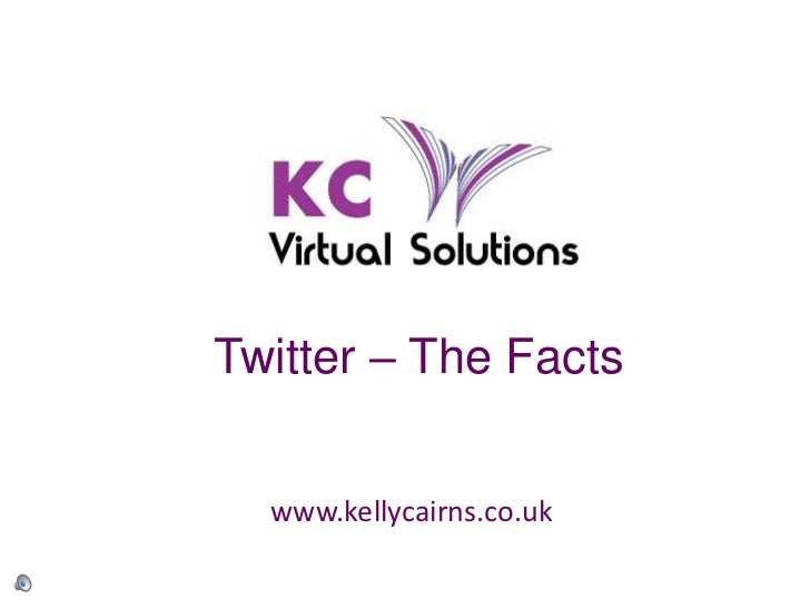 Twitter – The Facts  www.kellycairns.co.uk