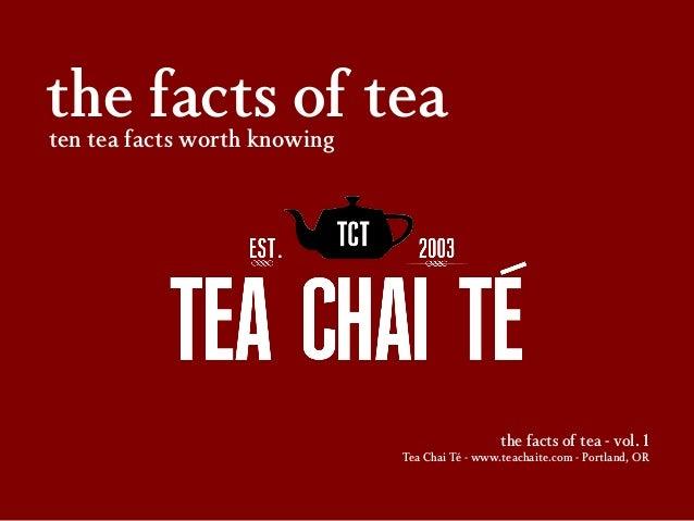 the facts of tea ten tea facts worth knowing  the facts of tea - vol. 1 Tea Chai Té - www.teachaite.com - Portland, OR