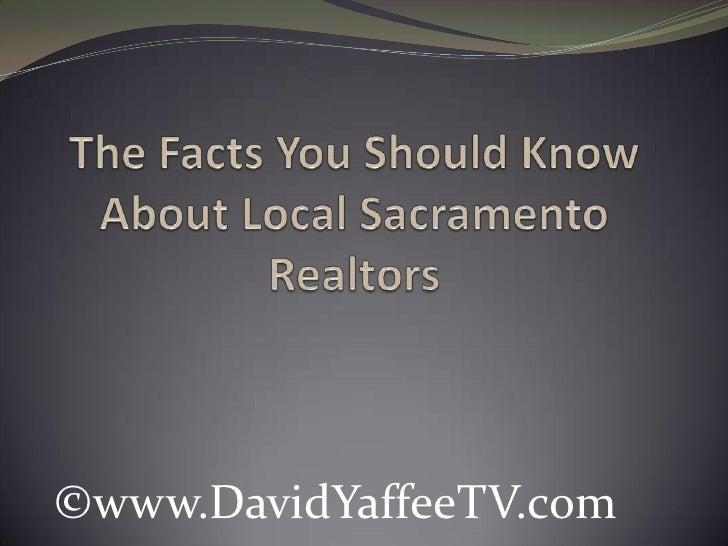 The Facts You Should Know About Local Sacramento Realtors<br />©www.DavidYaffeeTV.com<br />