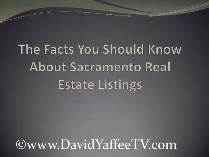 The Facts You Should Know About Sacramento Real Estate Listings<br />©www.DavidYaffeeTV.com<br />