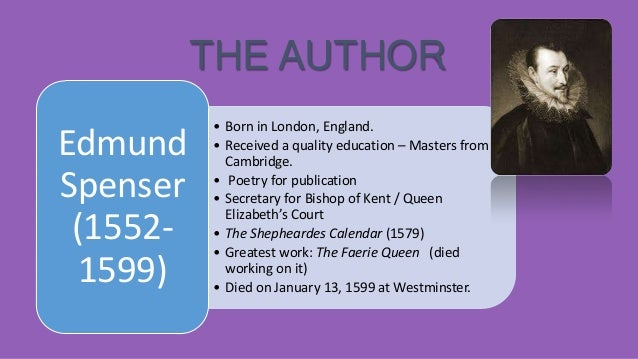 THE AUTHOR Edmund Spenser (15521599)  • Born in London, England. • Received a quality education – Masters from Cambridge. ...