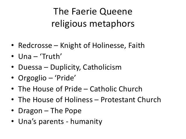 The Faerie Queene religious metaphors • Redcrosse – Knight of Holinesse, Faith • Una – 'Truth' • Duessa – Duplicity, Catho...