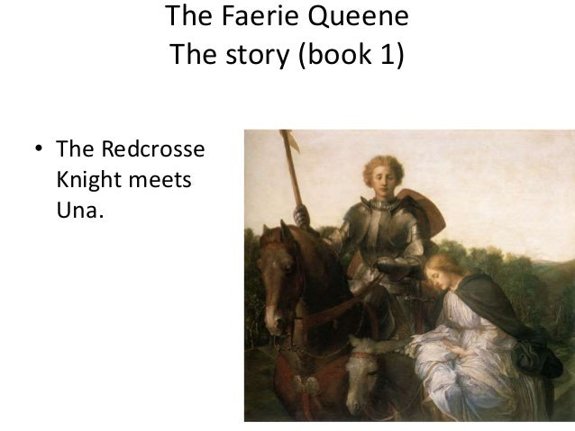 The Faerie Queene The story (book 1) • The Redcrosse Knight meets Una.