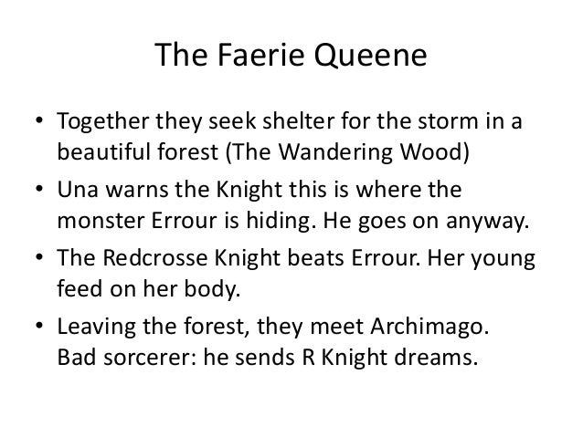 The Faerie Queene • Together they seek shelter for the storm in a beautiful forest (The Wandering Wood) • Una warns the Kn...