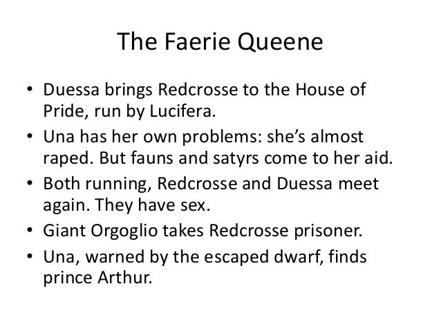 The Faerie Queene • Duessa brings Redcrosse to the House of Pride, run by Lucifera. • Una has her own problems: she's almo...
