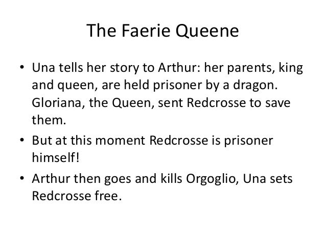 The Faerie Queene • Una tells her story to Arthur: her parents, king and queen, are held prisoner by a dragon. Gloriana, t...