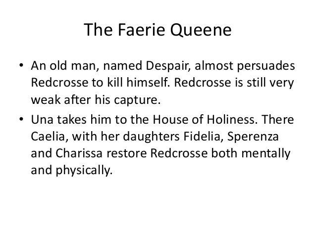 The Faerie Queene • An old man, named Despair, almost persuades Redcrosse to kill himself. Redcrosse is still very weak af...