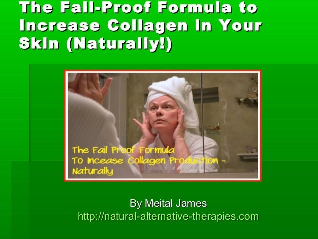 The FailThe Fail--Proof Formula toProof Formula to Increase Collagen in YourIncrease Collagen in Your SkinSkin ((Naturally...
