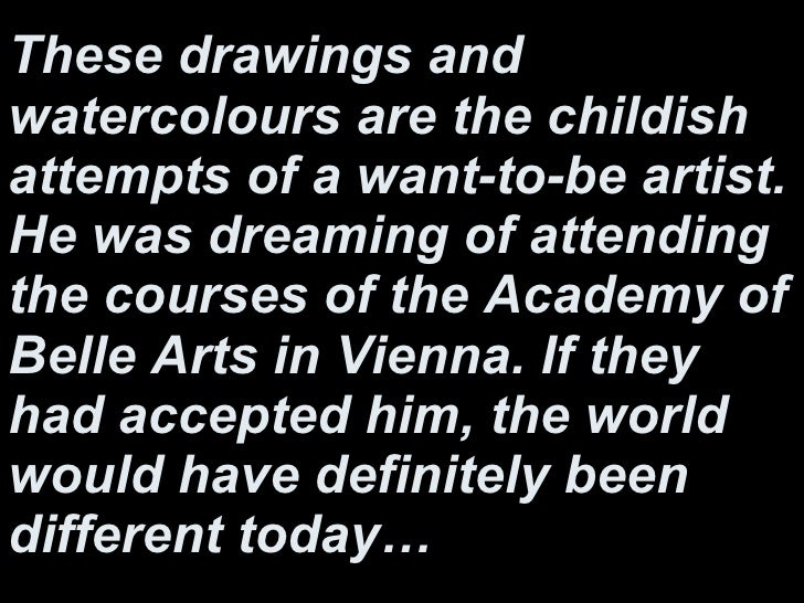 These drawings and watercolours are the childish attempts of a want-to-be artist. He was dreaming of attending the courses...