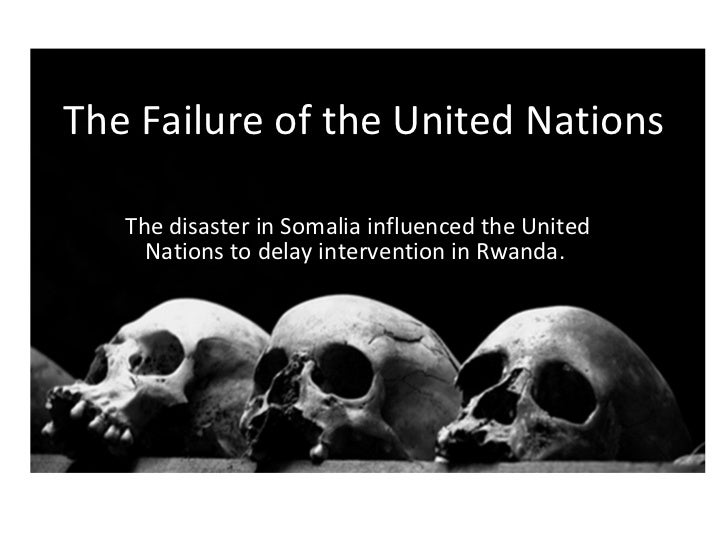 The Failure of the United Nations The disaster in Somalia influenced the United Nations to delay intervention in Rwanda.