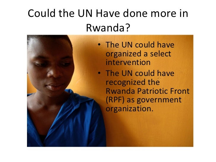 un intervention in rwanda Britain ignored genocide threat in rwanda  the un, he added, was against intervention in the former belgian colony and not inclined to adjust the rules of.