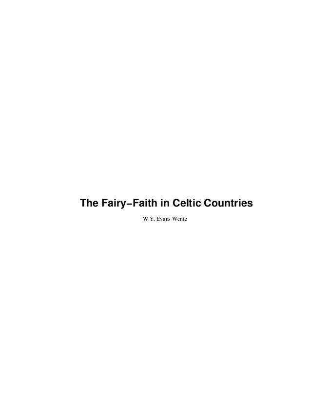 The Fairy−Faith in Celtic Countries            W.Y. Evans Wentz