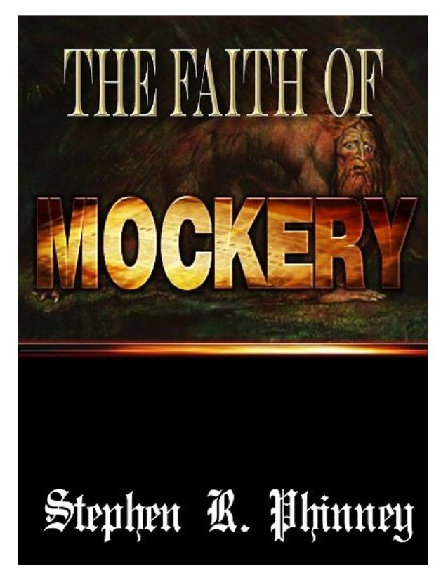 The Faith of MockeryBy Stephen R. PhinneyWhat good is there if a person (a so called Christian) claims to have faith but t...