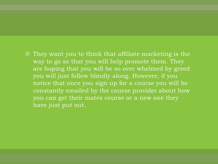 They want you to think that affiliate marketing is the way to go so that you will help promote them. They are hoping that ...