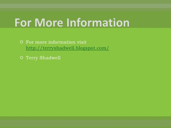 For More Information<br />For more information visit http://terryshadwell.blogspot.com/<br />Terry Shadwell<br />