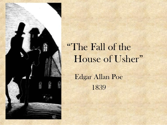 """The Fall of the House of Usher"" Edgar Allan Poe      1839"