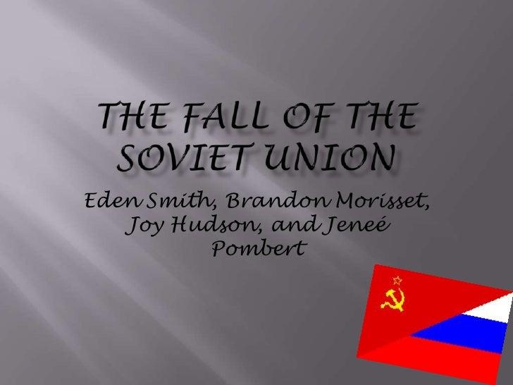 The Fall of the Soviet Union<br />Eden Smith, Brandon Morisset, Joy Hudson, and Jeneé Pombert <br />