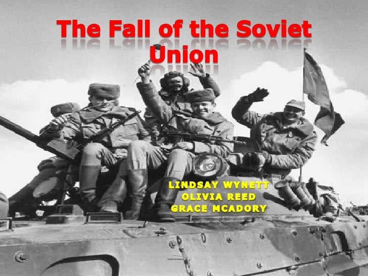 The Fall of the Soviet Union<br />Lindsay Wynett<br />Olivia Reed<br />Grace McAdory<br />