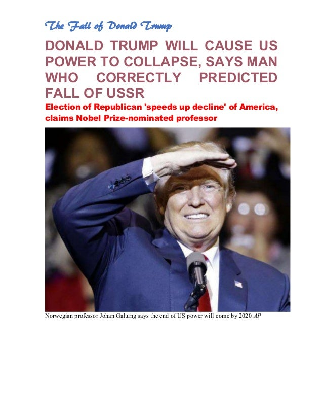 The Fall of Donald Trump DONALD TRUMP WILL CAUSE US POWER TO COLLAPSE, SAYS MAN WHO CORRECTLY PREDICTED FALL OF USSR Elect...
