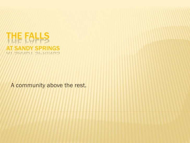 THE FALLSAT SANDY SPRINGS A community above the rest.