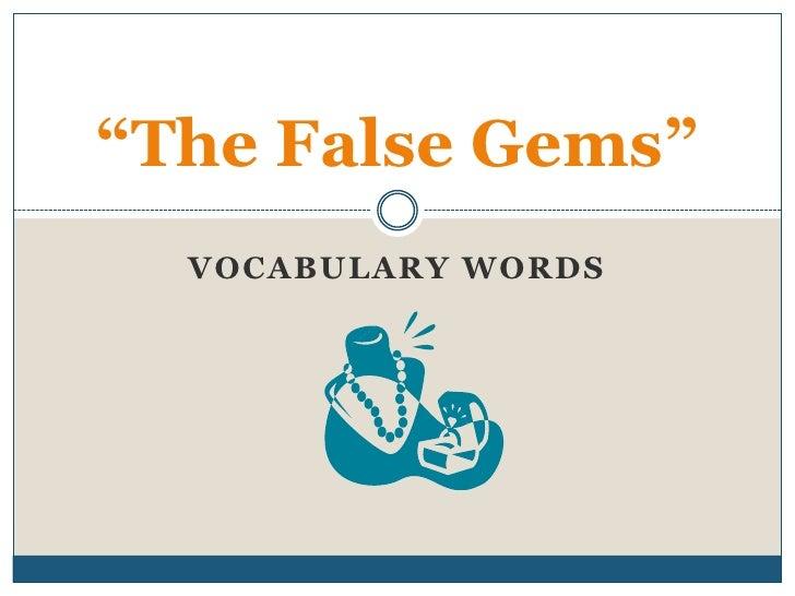 """Vocabulary Words<br />""""The False Gems""""<br />"""