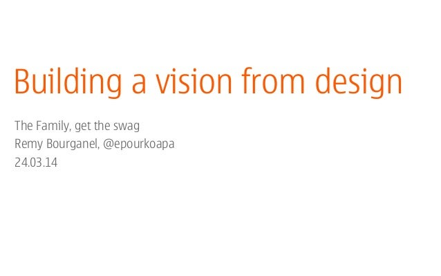 Building a vision from design! ! The Family, get the swag Remy Bourganel, @epourkoapa 24.03.14