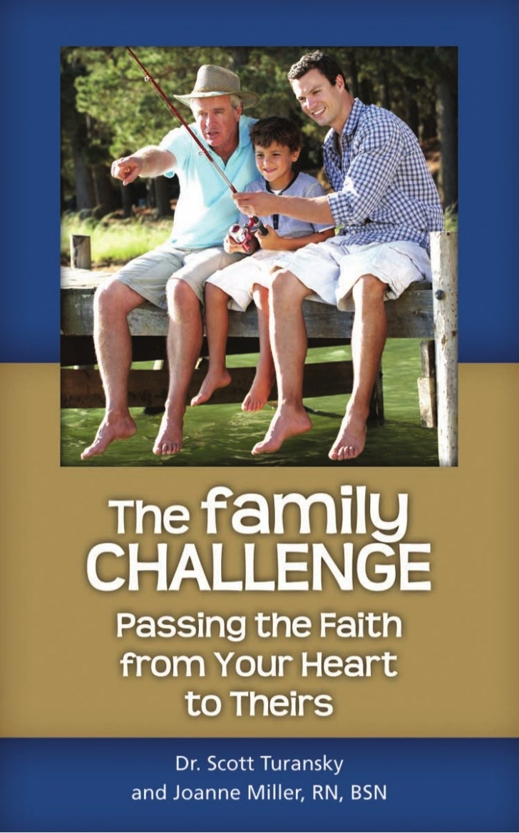 The familyChallengePassing the Faithfrom Your Heart   to Theirs      By Dr. Scott Turansky   and Joanne Miller, RN, BSN