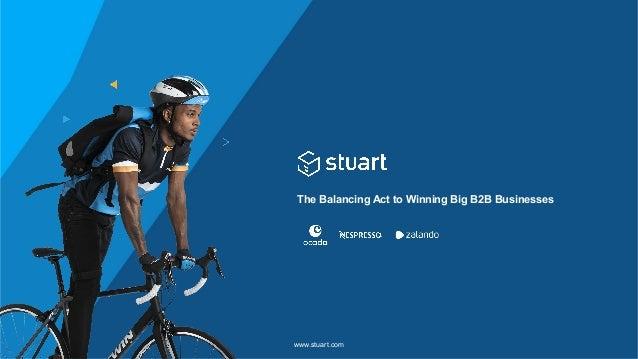 The Balancing Act to Winning Big B2B Businesses www.stuart.com