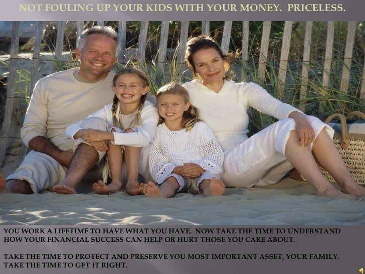 NOT FOULING UP YOUR KIDS WITH YOUR MONEY.  PRICELESS.<br />NOT SCREWING UP YOUR KIDS WITH YOUR MONEY.  PRICELESS.<br />YOU...