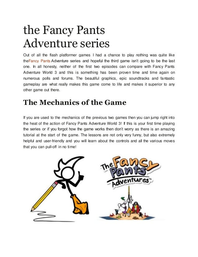 the Fancy Pants Adventure series Out of all the flash platformer games I had a chance to play nothing was quite like theFa...